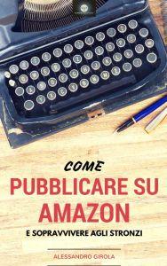 come pubblicare su Amazon e sopravvivere agli stronzi
