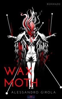 Wax Moth - https://alessandrogirola.me/2019/02/27/wax-moth-romanzo/